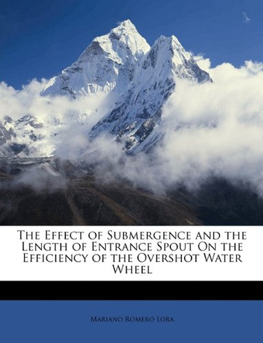 The Effect of Submergence and the Length of Entrance Spout On the Efficiency of the Overshot Water Wheel