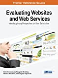 Yannacopoulos Evaluating Websites and Web Services: Interdisciplinary Perspectives on User Satisfaction (Advances in Web Technologies and Engineering (Awte) Book)
