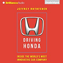 Driving Honda: Inside the World's Most Innovative Car Company (       UNABRIDGED) by Jeffrey Rothfeder Narrated by Mel Foster