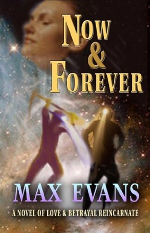 Now and Forever: A Novel of Love and Betrayal Reincarnate by Max Evans (2003-09-30)