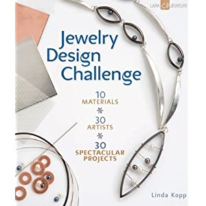 Jewelry Design Challenge: 10 Materials * 30 Artists * 30 Spectacular Projects (Lark Jewelry Books)