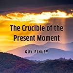 The Crucible of the Present Moment | Guy Finley