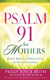 Psalm 91 for Mothers: God's Shield of Protection for Your Children