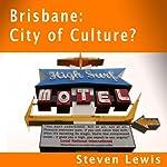 Brisbane, City of Culture? | Steven Lewis
