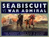 Seabiscuit vs War Admiral: The Greatest Horse Race in History [Hardcover]