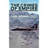 The Crimes of Empire: Rogue Superpower and World Dominationby Carl Boggs