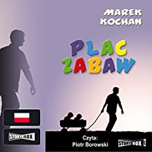 Plac zabaw (       UNABRIDGED) by Marek Kochan Narrated by Piotr Borowski