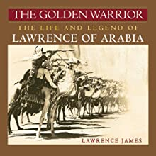 The Golden Warrior: The Life and Legend of Lawrence of Arabia (       UNABRIDGED) by Lawrence James Narrated by Simon Vance