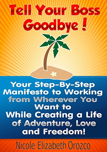 Tell Your Boss Goodbye!: Your Step-By-Step Manifesto to Working From Wherever You Want to.. While Creating a Life of Adventure, Love and Freedon (Personal Manifesto compare prices)