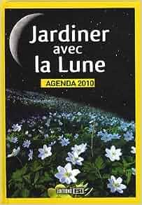 Jardiner avec la lune agenda 2010 karin for Savoir jardiner