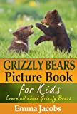 Children s Book About Grizzly Bears: A Kids Picture Book About Grizzly Bears With Photos and Fun Facts