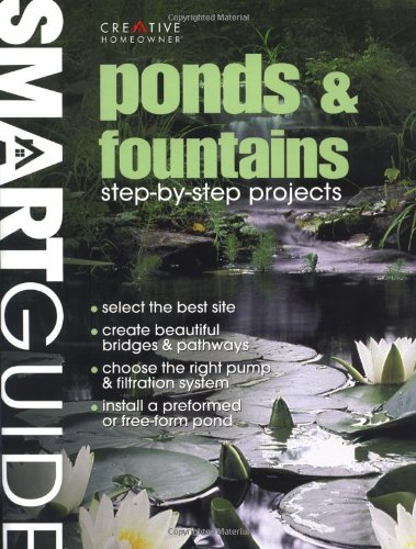 Smart Guide®: Ponds & Fountains: Step-by-Step Projects, Editors of Creative Homeowner