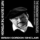 The Hemingway Monologues: An Epic Drama of Love, Genius and Eternity: Part Three: Death in the Afternoon Hörbuch von Brian Gordon Sinclair Gesprochen von: Brian Gordon Sinclair