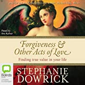 Forgiveness & Other Acts of Love: Finding True Value in Your Life | [Stephanie Dowrick]