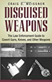 img - for Disguised Weapons: The Law Enforcemnt Guide To Covert Guns, Knives, And Other Weapons book / textbook / text book