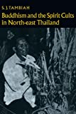 Buddhism and the Spirit Cults in North-East Thailand (Cambridge Studies in Social and Cultural Anthropology)