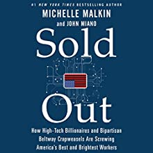 Sold Out: How High-Tech Billionaires & Bipartisan Beltway Crapweasels Are Screwing America's Best & Brightest Workers (       UNABRIDGED) by Michelle Malkin, John Miano Narrated by Juliet St. John, Michelle Malkin - introduction