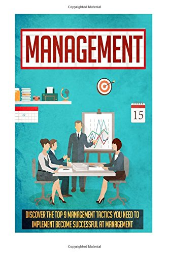 Management: Discover The Top 9 Management Tactics You Need To Implement To Become Successful At Management (Project management, Time management, ... Management skills, Management consulting)