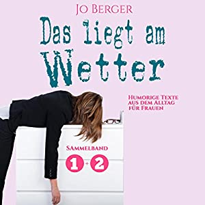 Das liegt am Wetter (Das liegt am Wetter 1+2): Humorige Texte aus dem Alltag für Frauen Hörbuch von Jo Berger Gesprochen von: Dirk Fellhauer, Vanida Karun