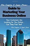 Ken Compton & Lamar Steen's Guide to Marketing Your Business Online: Your Customers Are Looking for You Online... Can They Find You?