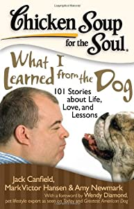 Chicken Soup for the Soul: What I Learned from the Dog: 101 Stories about Life, Love, and Lessons (Chicken Soup for the Soul (Quality Paper)) from Chicken Soup for the Soul