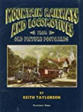 img - for Mountain Railways and Locomotives: From Old Picture Postcards by Keith Taylorson (1999-10-06) book / textbook / text book