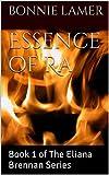 Essence of Ra: Book 1 of The Eliana Brennan Series