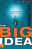 The Big Idea: Focus the Message---Multiply the Impact (Leadership Network Innovation Series)