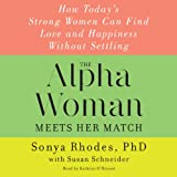 img - for The Alpha Woman Meets Her Match: How Today's Strong Women Can Find Love and Happiness Without Settling book / textbook / text book