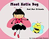 img - for Meet Katie Bug: And Her Friends (KATIE BUG BOOKS
