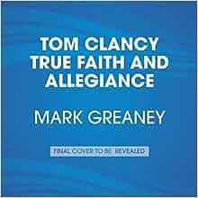 Tom Clancy True Faith and Allegiance (A Jack Ryan Novel ...