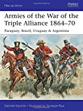 Armies of the War of the Triple Alliance 1864-70: Paraguay, Brazil, Uruguay & Argentina (Men-at-Arms, Band 499)