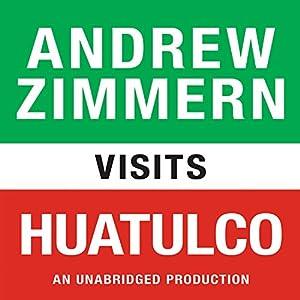 Andrew Zimmern Visits Huatulco Audiobook