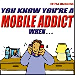 You Know You're a Mobile Addict When... | Emma Burgess