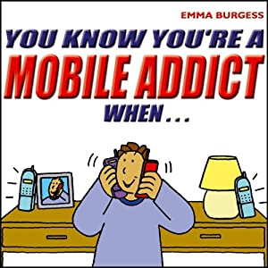 You Know You're a Mobile Addict When... Audiobook