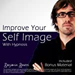 Improve Your Self Image with Hypnosis: Plus Bestselling Relaxation Audio | Benjamin P. Bonetti
