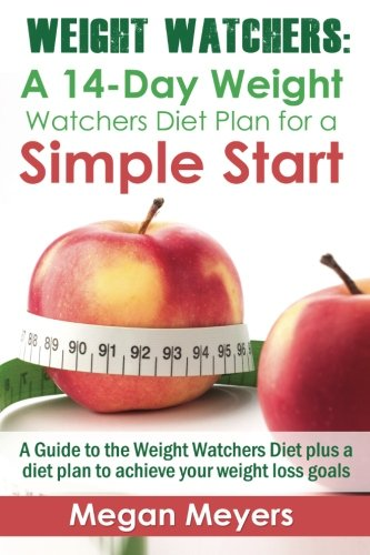 Weight Watchers: A 14-Day Weight Watchers Diet Plan For A Simple Start: A Guide To The Weight Watchers Diet Plus A Diet Plan To Achieve Your Weight Loss Goals (Volume 1)