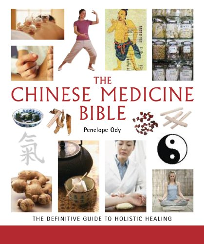 The Chinese Medicine Bible: The Definitive Guide to...