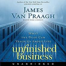 Unfinished Business: What the Dead Can Teach Us About Life | Livre audio Auteur(s) : James Van Praagh Narrateur(s) : Marc Cashman