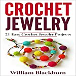 Crochet Jewelry: 21 Easy Crochet Jewelry Projects | William Blackburn