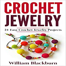 Crochet Jewelry: 21 Easy Crochet Jewelry Projects Audiobook by William Blackburn Narrated by Bill Georato