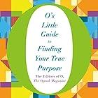 O's Little Guide to Finding Your True Purpose Hörbuch von  The Editors of O, the Oprah Magazine Gesprochen von: Alison Eliot, Ari Fliakos, Joanna Adler