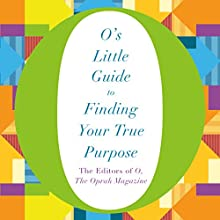 O's Little Guide to Finding Your True Purpose Audiobook by  The Editors of O, the Oprah Magazine Narrated by Alison Eliot, Ari Fliakos, Joanna Adler