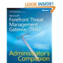 Microsoft Forefront Threat Management Gateway (TMG) Administrator's Companion (Admin Companion)