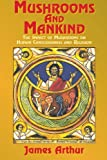 Mushrooms and Mankind: The Impact of Mushrooms on Human Consciousness and Religion (1585091510) by James Arthur