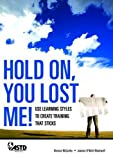 img - for Hold On, You Lost Me: Use Learning Styles to Create Training That Sticks book / textbook / text book