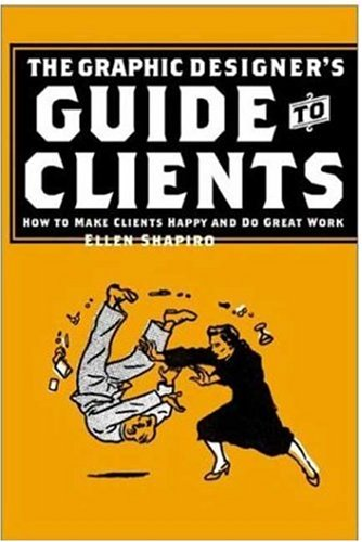 Graphic Designer's Guide to Clients: How to Make Clients Happy and Do Great Work