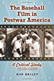 img - for The Baseball Film in Postwar America: A Critical Study, 1948-1962 book / textbook / text book