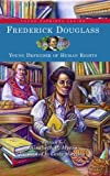 Frederick Douglass: Young Defender of Human Rights (Young Patriots series)