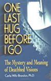img - for One Last Hug Before I Go: The Mystery and Meaning of Deathbed Visions book / textbook / text book